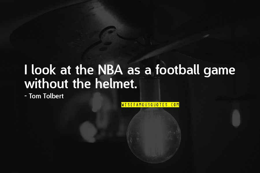 Basketball Game Quotes By Tom Tolbert: I look at the NBA as a football
