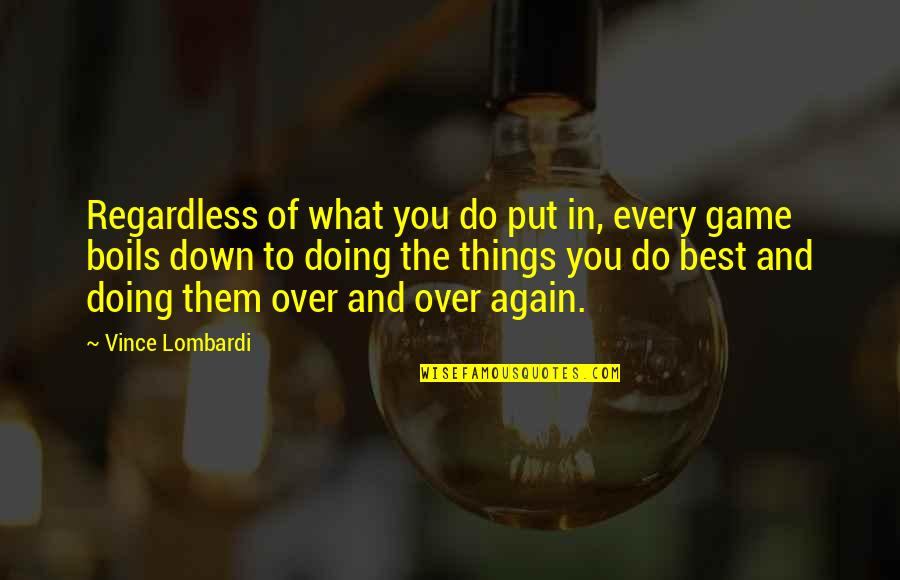 Basketball Game Quotes By Vince Lombardi: Regardless of what you do put in, every