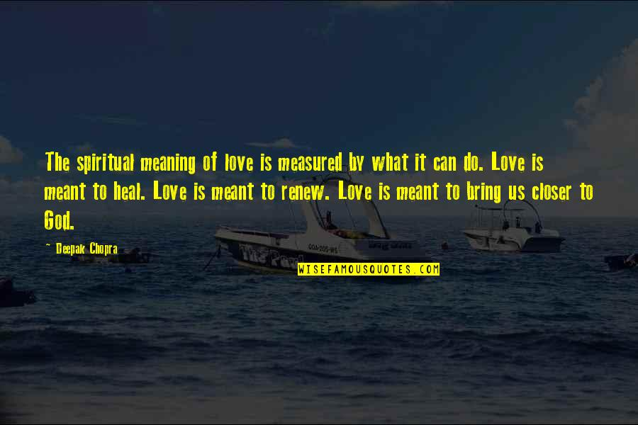 Basketball Loses Quotes By Deepak Chopra: The spiritual meaning of love is measured by