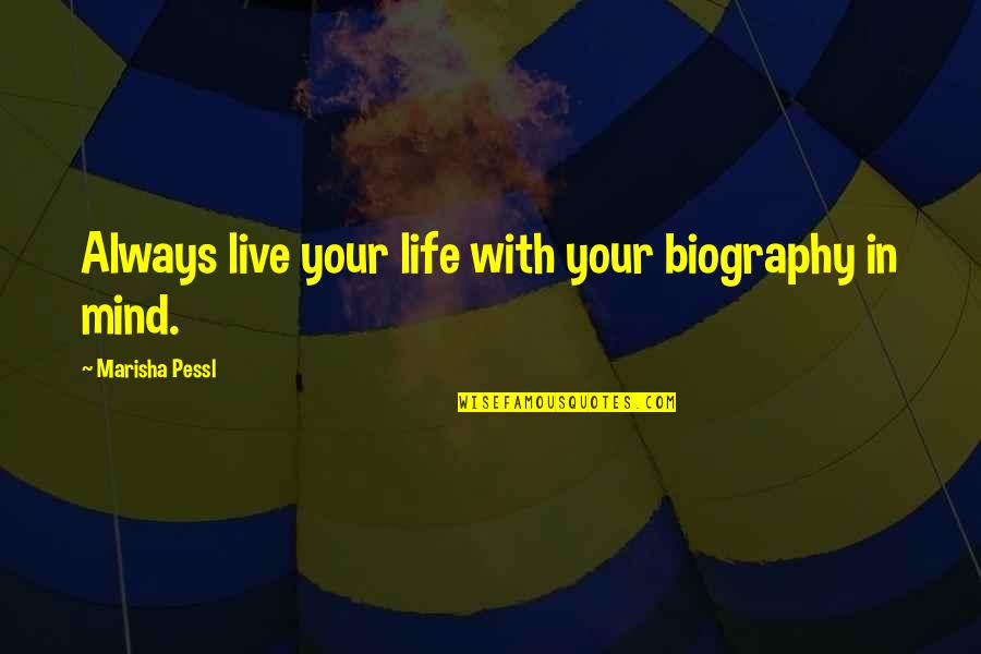 Basketball Loses Quotes By Marisha Pessl: Always live your life with your biography in