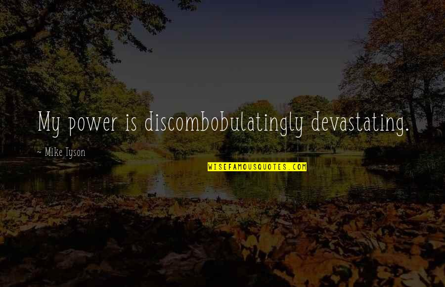 Basketball Loses Quotes By Mike Tyson: My power is discombobulatingly devastating.