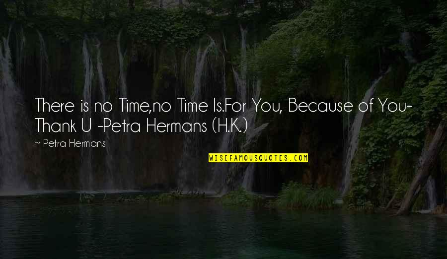 Basketball Loses Quotes By Petra Hermans: There is no Time,no Time Is.For You, Because