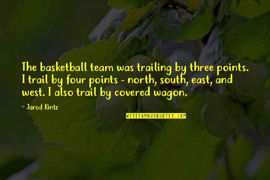 Basketball Points Quotes By Jarod Kintz: The basketball team was trailing by three points.