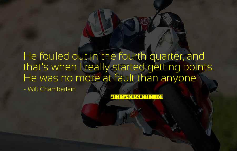 Basketball Points Quotes By Wilt Chamberlain: He fouled out in the fourth quarter, and