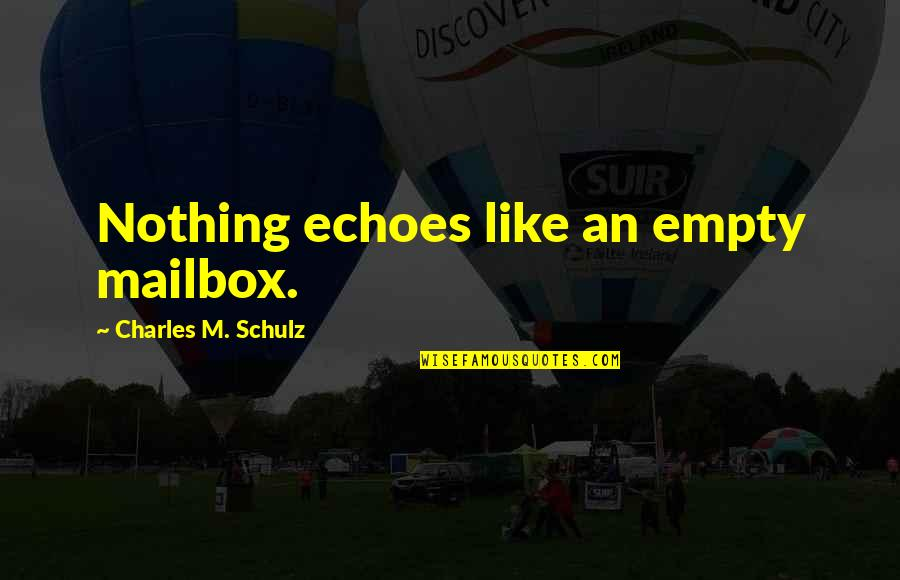 Basketball Referees Quotes By Charles M. Schulz: Nothing echoes like an empty mailbox.