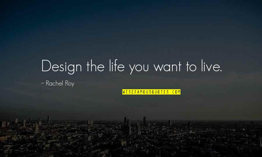 Basketball Referees Quotes By Rachel Roy: Design the life you want to live.