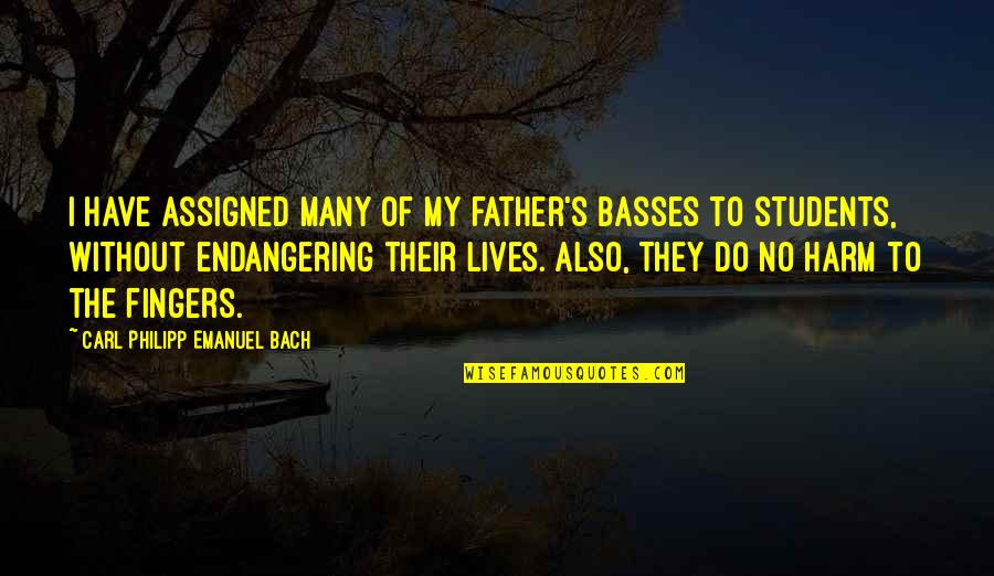 Basses Quotes By Carl Philipp Emanuel Bach: I have assigned many of my father's basses