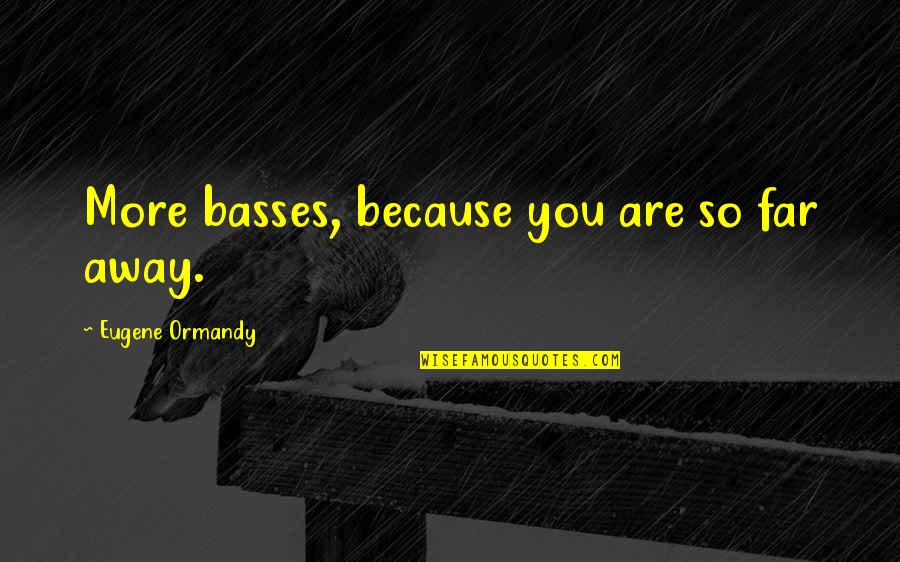 Basses Quotes By Eugene Ormandy: More basses, because you are so far away.