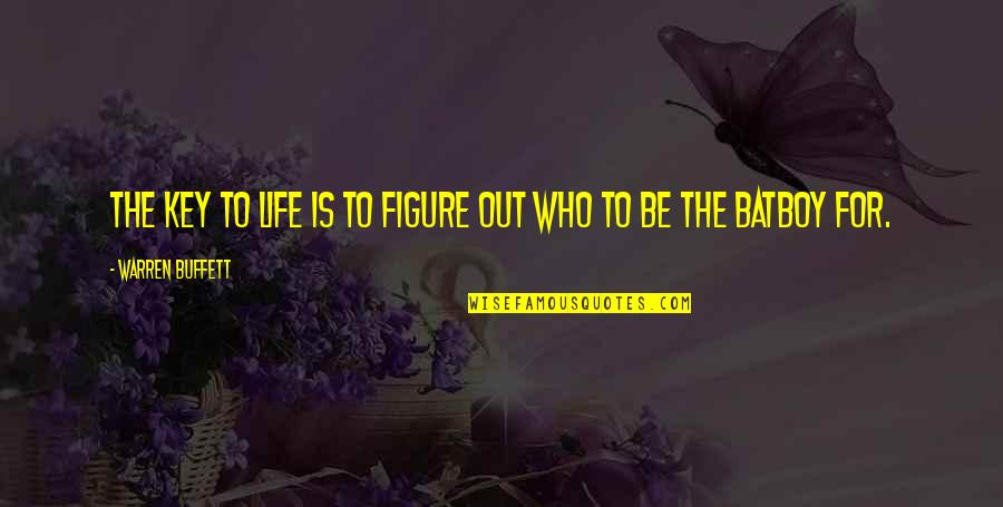Batboy Quotes By Warren Buffett: The key to life is to figure out