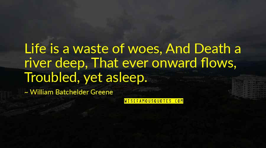 Batchelder Quotes By William Batchelder Greene: Life is a waste of woes, And Death