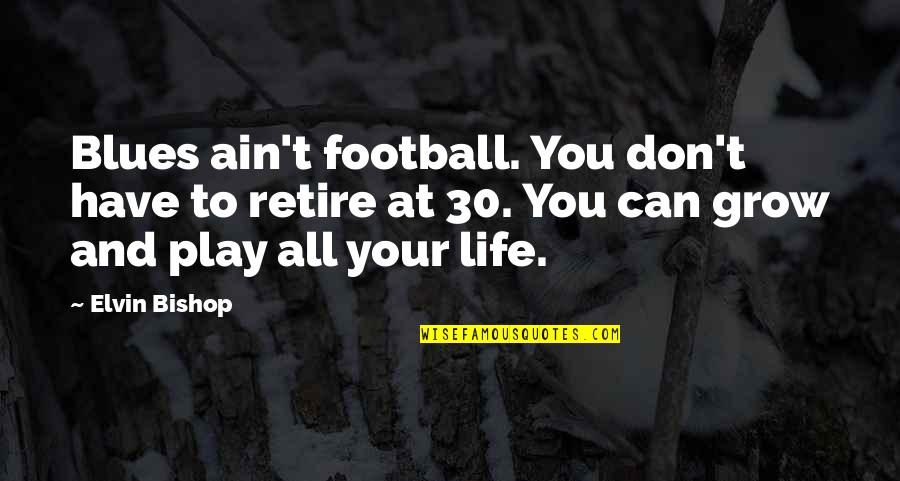 Bathing Suit Funny Quotes By Elvin Bishop: Blues ain't football. You don't have to retire