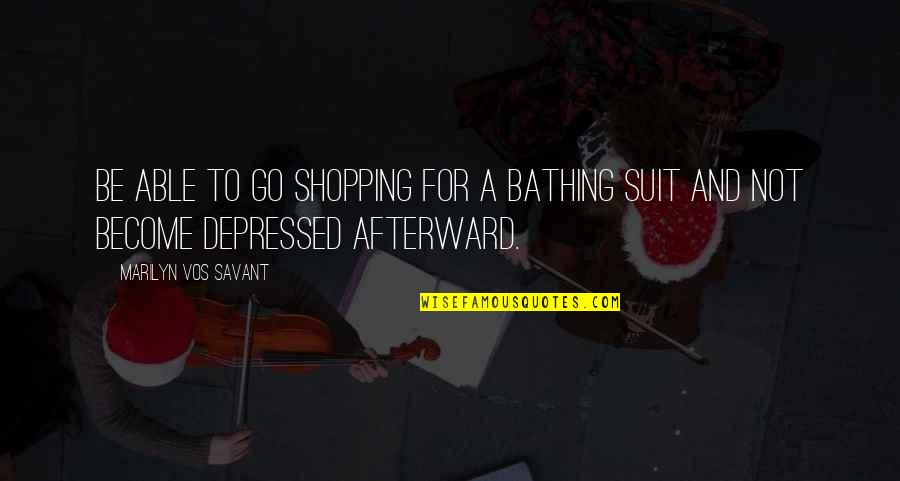 Bathing Suit Funny Quotes By Marilyn Vos Savant: Be able to go shopping for a bathing
