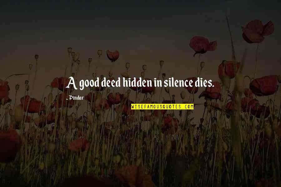 Bathymaasy Quotes By Pindar: A good deed hidden in silence dies.