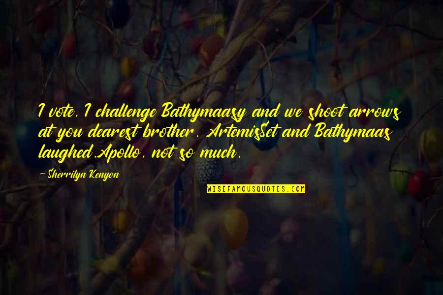 Bathymaasy Quotes By Sherrilyn Kenyon: I vote, I challenge Bathymaasy and we shoot
