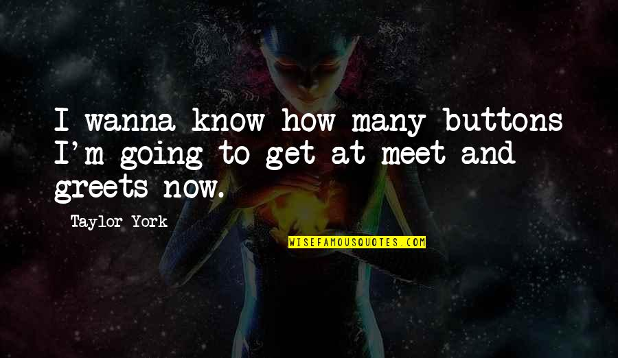 Bathymaasy Quotes By Taylor York: I wanna know how many buttons I'm going