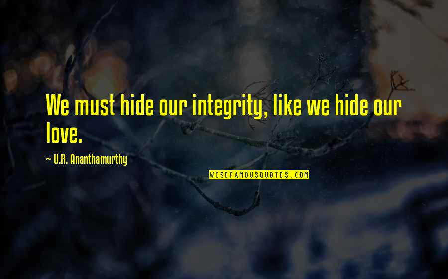 Batman And Robin Cartoon Quotes By U.R. Ananthamurthy: We must hide our integrity, like we hide
