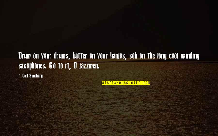 Batter'd Quotes By Carl Sandburg: Drum on your drums, batter on your banjos,
