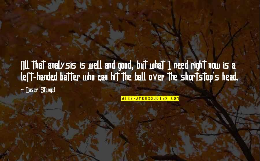 Batter'd Quotes By Casey Stengel: All that analysis is well and good, but