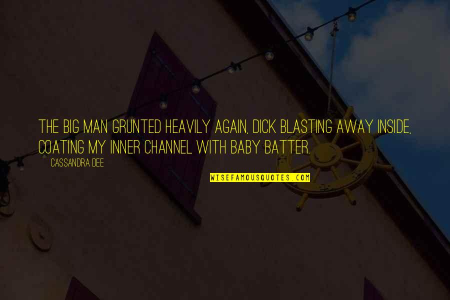 Batter'd Quotes By Cassandra Dee: The big man grunted heavily again, dick blasting