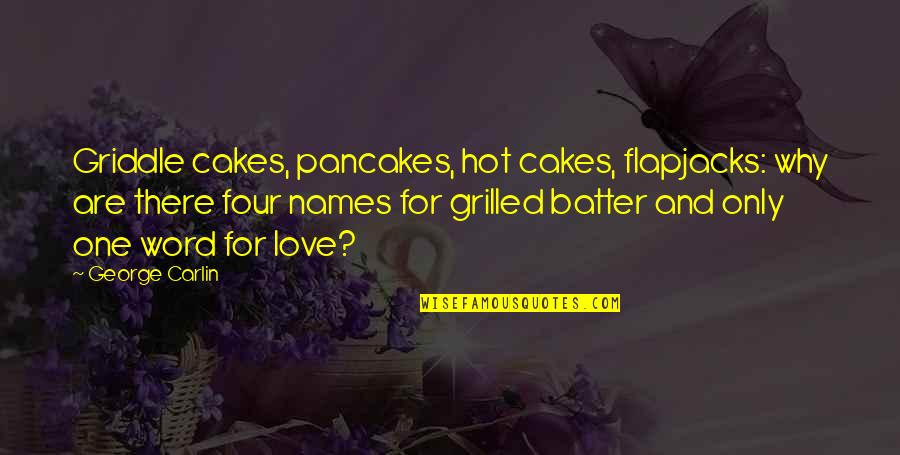 Batter'd Quotes By George Carlin: Griddle cakes, pancakes, hot cakes, flapjacks: why are
