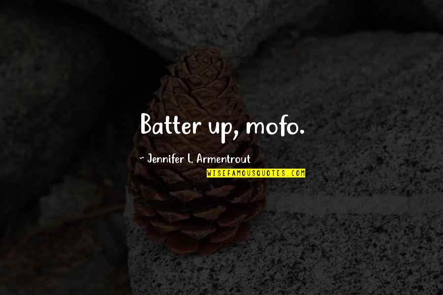 Batter'd Quotes By Jennifer L. Armentrout: Batter up, mofo.