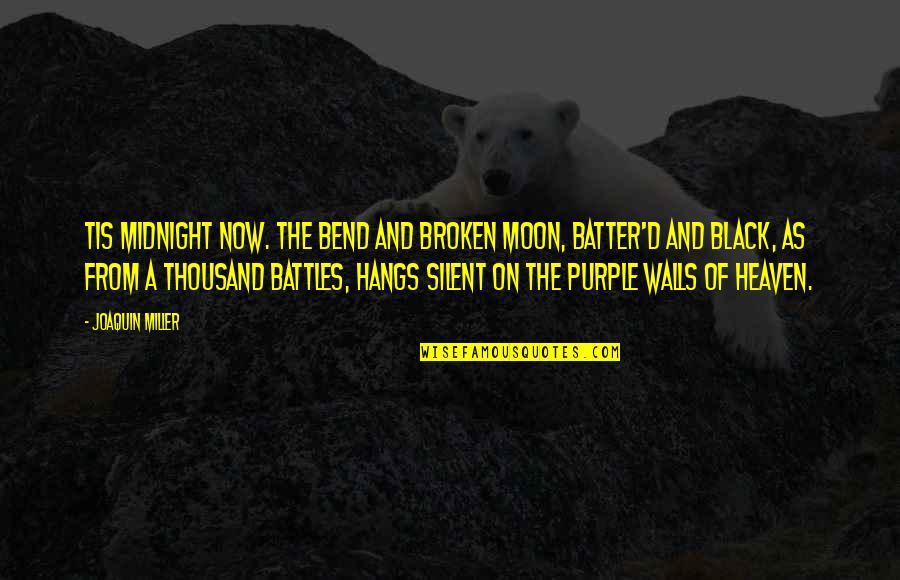 Batter'd Quotes By Joaquin Miller: Tis midnight now. The bend and broken moon,