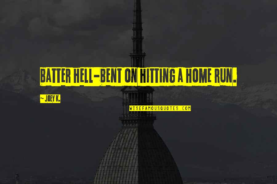 Batter'd Quotes By Joey K.: batter hell-bent on hitting a home run.