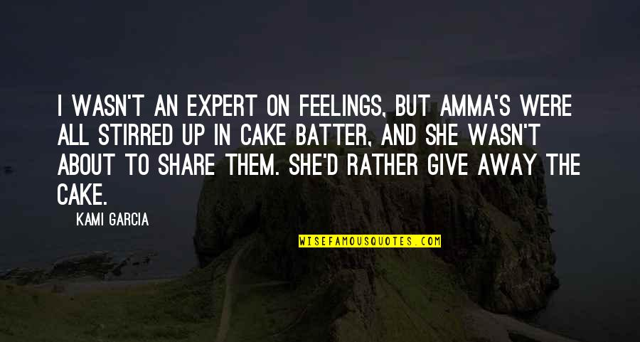 Batter'd Quotes By Kami Garcia: I wasn't an expert on feelings, but Amma's