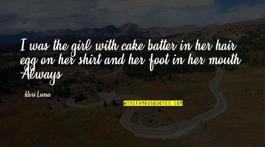 Batter'd Quotes By Kari Luna: I was the girl with cake batter in