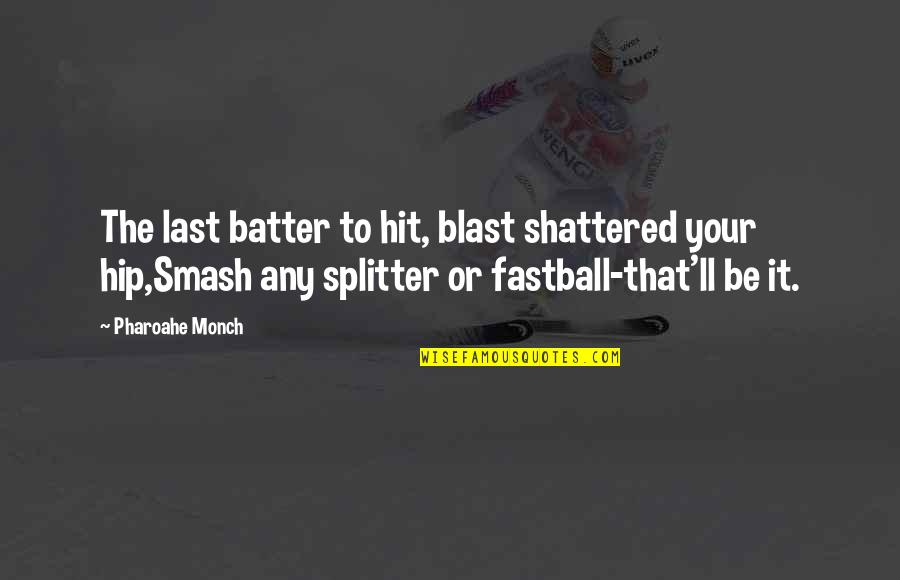 Batter'd Quotes By Pharoahe Monch: The last batter to hit, blast shattered your