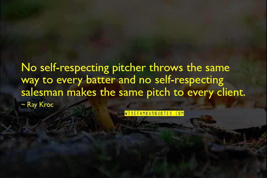 Batter'd Quotes By Ray Kroc: No self-respecting pitcher throws the same way to