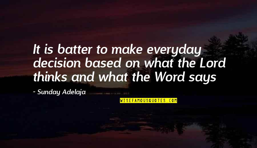 Batter'd Quotes By Sunday Adelaja: It is batter to make everyday decision based