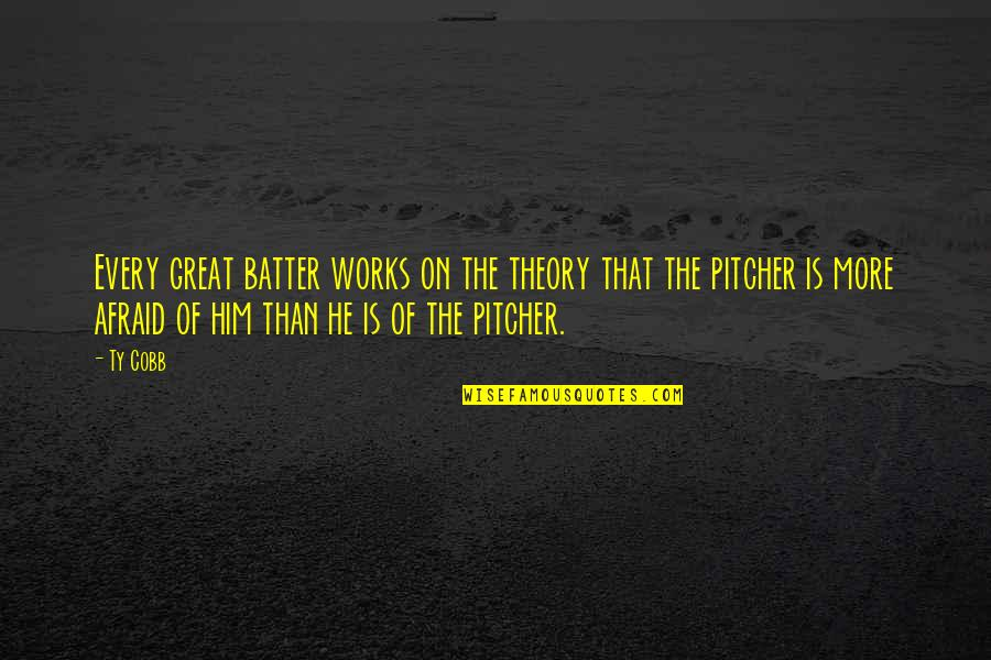 Batter'd Quotes By Ty Cobb: Every great batter works on the theory that