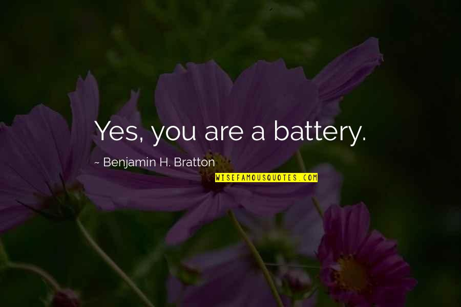Battery's Quotes By Benjamin H. Bratton: Yes, you are a battery.