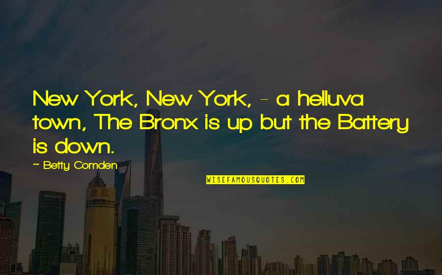 Battery's Quotes By Betty Comden: New York, New York, - a helluva town,