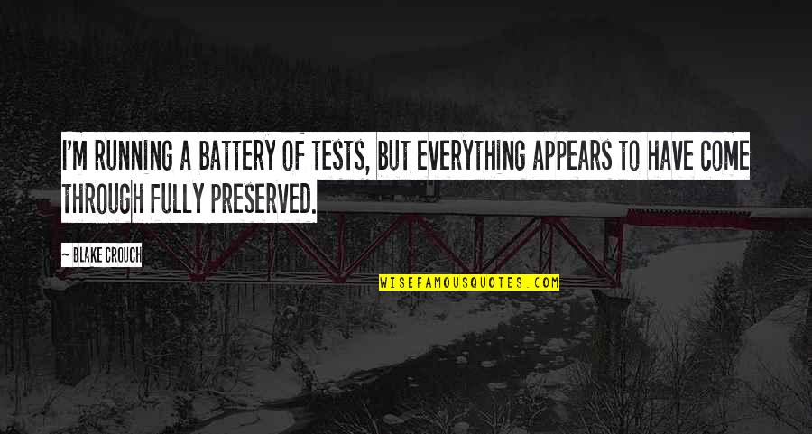 Battery's Quotes By Blake Crouch: I'm running a battery of tests, but everything
