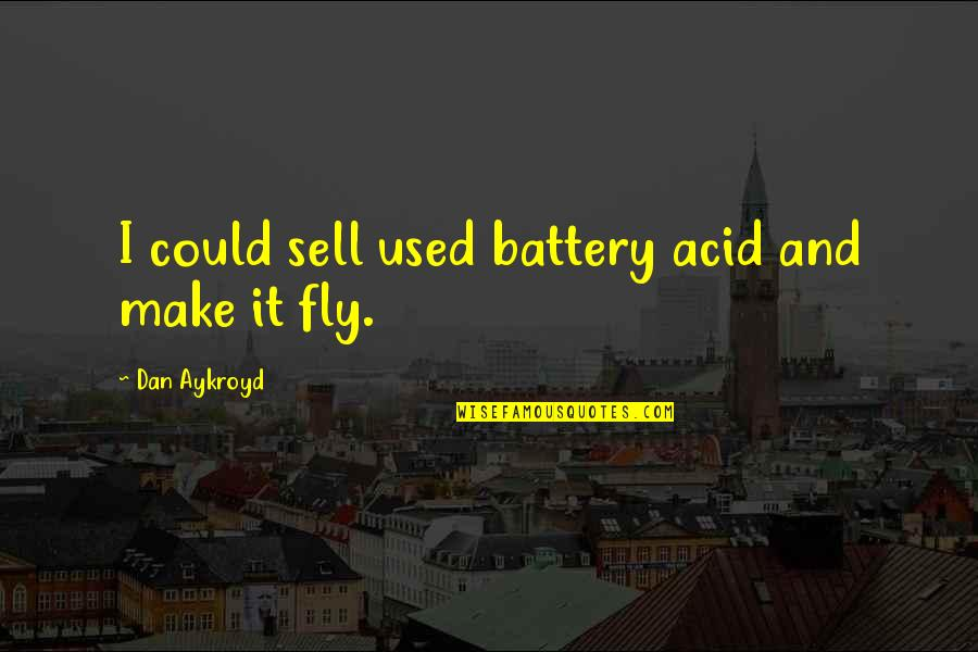 Battery's Quotes By Dan Aykroyd: I could sell used battery acid and make