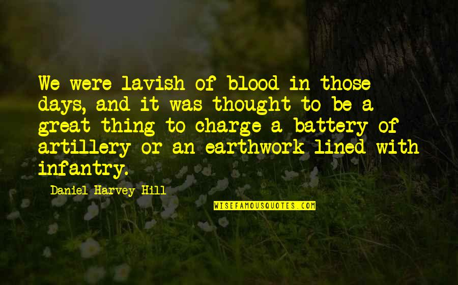 Battery's Quotes By Daniel Harvey Hill: We were lavish of blood in those days,