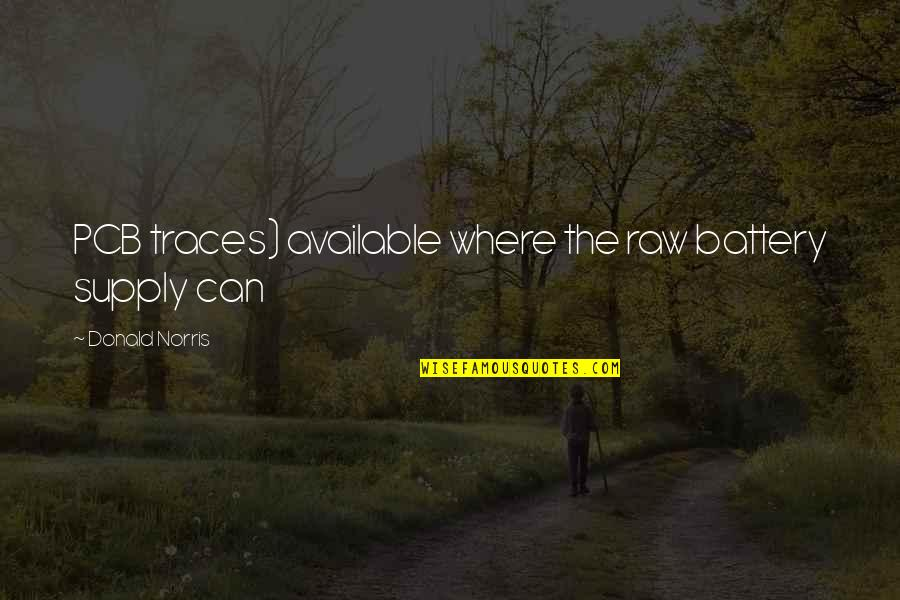 Battery's Quotes By Donald Norris: PCB traces) available where the raw battery supply