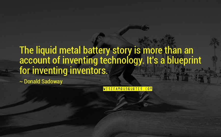Battery's Quotes By Donald Sadoway: The liquid metal battery story is more than