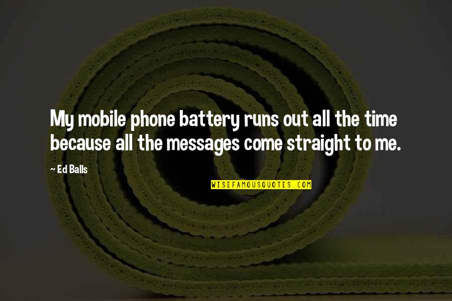 Battery's Quotes By Ed Balls: My mobile phone battery runs out all the