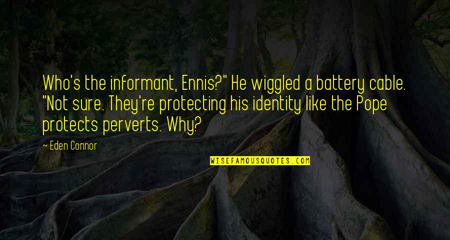 "Battery's Quotes By Eden Connor: Who's the informant, Ennis?"" He wiggled a battery"