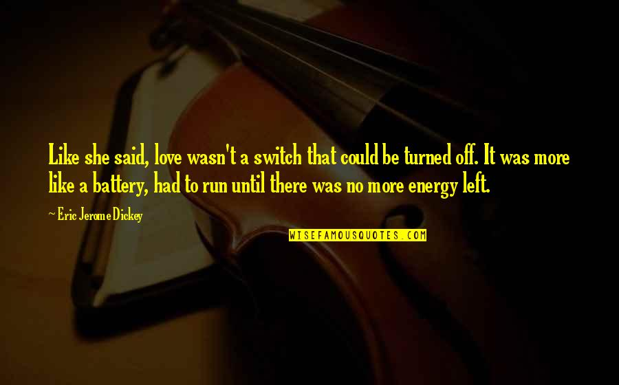 Battery's Quotes By Eric Jerome Dickey: Like she said, love wasn't a switch that