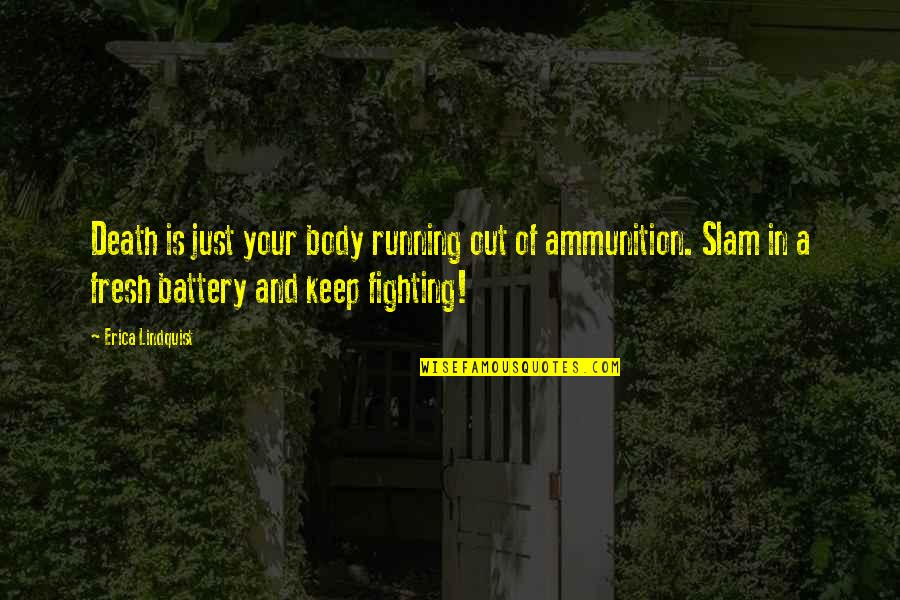 Battery's Quotes By Erica Lindquist: Death is just your body running out of