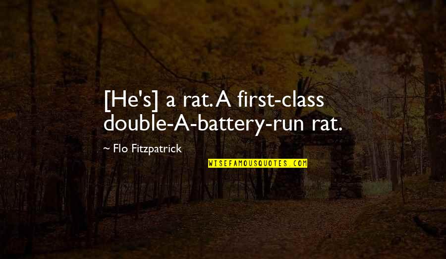 Battery's Quotes By Flo Fitzpatrick: [He's] a rat. A first-class double-A-battery-run rat.