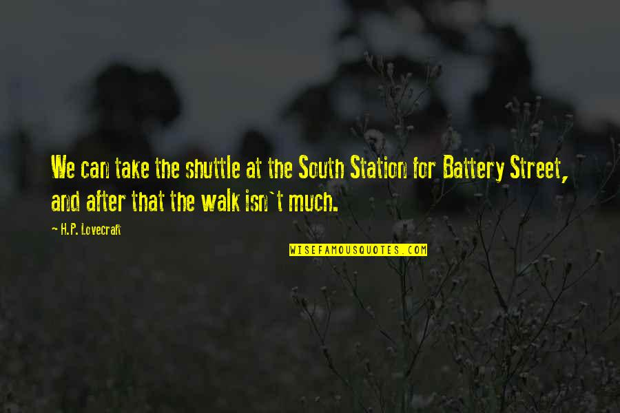 Battery's Quotes By H.P. Lovecraft: We can take the shuttle at the South