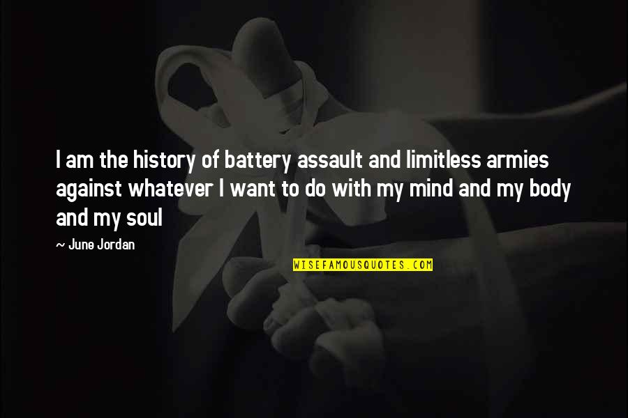 Battery's Quotes By June Jordan: I am the history of battery assault and
