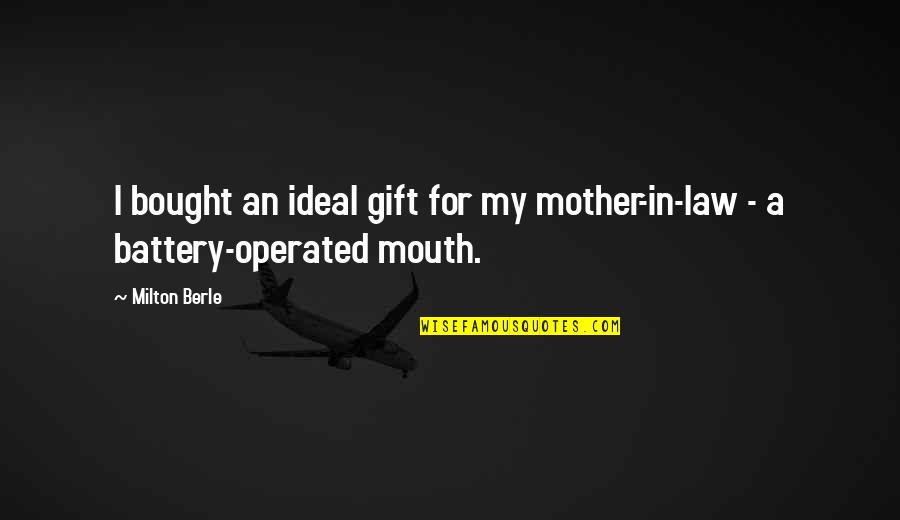 Battery's Quotes By Milton Berle: I bought an ideal gift for my mother-in-law