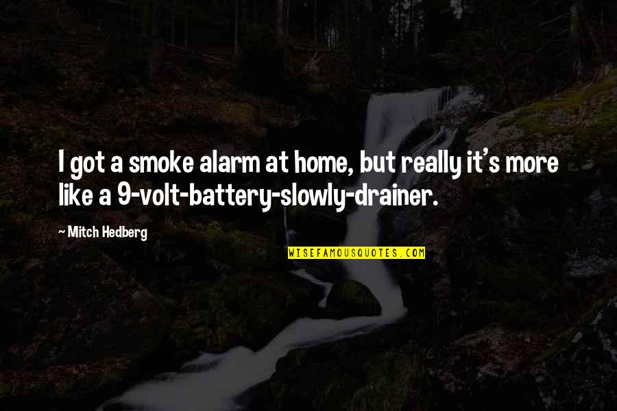 Battery's Quotes By Mitch Hedberg: I got a smoke alarm at home, but