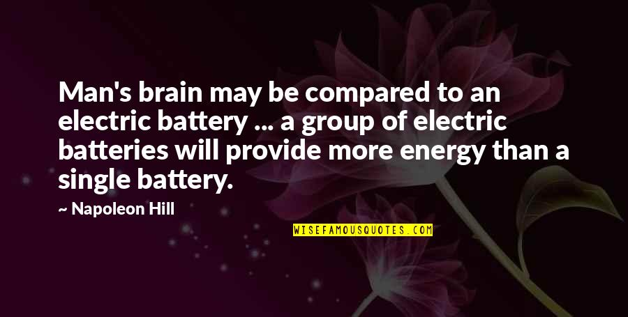 Battery's Quotes By Napoleon Hill: Man's brain may be compared to an electric